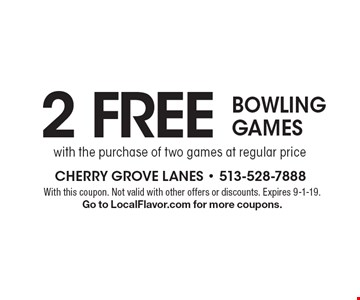 2 Free Bowling Games with the purchase of two games at regular price. With this coupon. Not valid with other offers or discounts. Expires 9-1-19. Go to LocalFlavor.com for more coupons.
