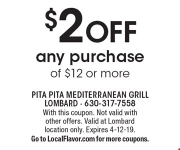 $2 OFF any purchase of $12 or more. With this coupon. Not valid with other offers. Valid at Lombard location only. Expires 4-12-19. Go to LocalFlavor.com for more coupons.