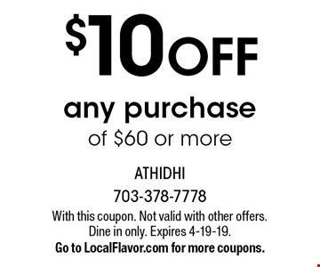$10 OFF any purchase of $60 or more. With this coupon. Not valid with other offers.Dine in only. Expires 4-19-19.Go to LocalFlavor.com for more coupons.