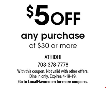 $5 OFF any purchase of $30 or more. With this coupon. Not valid with other offers.Dine in only. Expires 4-19-19.Go to LocalFlavor.com for more coupons.