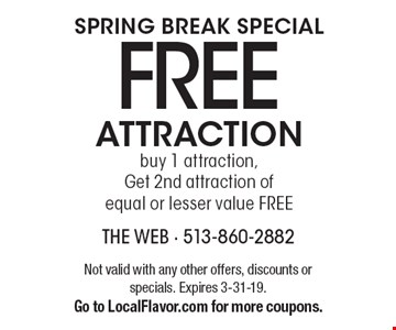 Free Attraction. Buy 1 attraction, Get 2nd attraction of equal or lesser value free. Not valid with any other offers, discounts or specials. Expires 3-31-19. Go to LocalFlavor.com for more coupons.