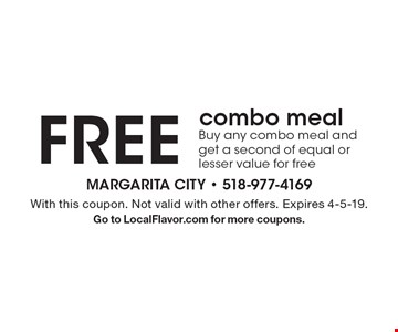 Free combo meal. Buy any combo meal and get a second of equal or lesser value for free. With this coupon. Not valid with other offers. Expires 4-5-19. Go to LocalFlavor.com for more coupons.