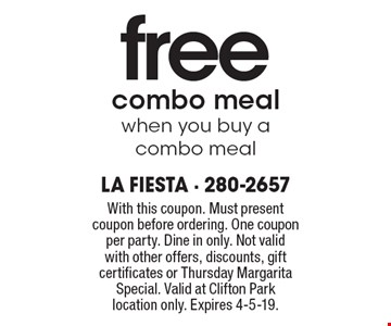 Free combo meal when you buy a combo meal. With this coupon. Must present coupon before ordering. One coupon per party. Dine in only. Not valid with other offers, discounts, gift certificates or Thursday Margarita Special. Valid at Clifton Park location only. Expires 4-5-19.