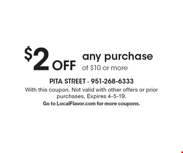 $2 Off any purchase of $10 or more. With this coupon. Not valid with other offers or prior purchases. Expires 4-5-19. Go to LocalFlavor.com for more coupons.