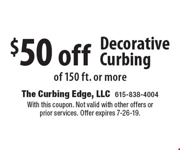 $50 off Decorative Curbing of 150 ft. or more. With this coupon. Not valid with other offers or prior services. Offer expires 7-26-19.