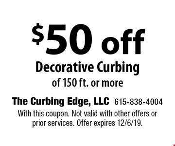 $50 off Decorative Curbing of 150 ft. or more. With this coupon. Not valid with other offers or prior services. Offer expires 12/6/19.