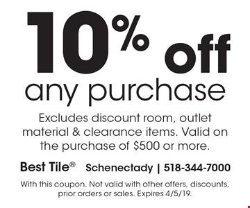 10% off any purchase Excludes discount room, outlet material & clearance items. Valid on the purchase of $500 or more. With this coupon. Not valid with other offers, discounts, prior orders or sales. Expires 4/5/19.