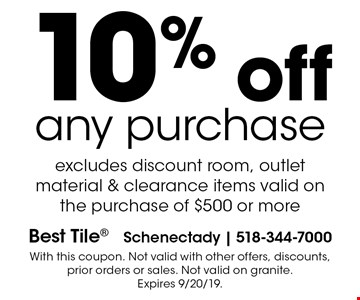 10% off any purchase excludes discount room, outlet material & clearance items valid on the purchase of $500 or more. With this coupon. Not valid with other offers, discounts, prior orders or sales. Not valid on granite. Expires 9/20/19.