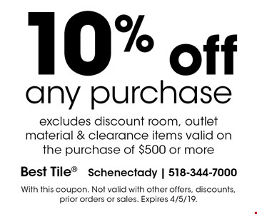 10% off any purchase excludes discount room, outlet material & clearance items valid on the purchase of $500 or more. With this coupon. Not valid with other offers, discounts, prior orders or sales. Expires 4/5/19.