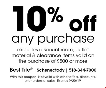 10% off any purchase excludes discount room, outlet material & clearance items valid on the purchase of $500 or more. With this coupon. Not valid with other offers, discounts, prior orders or sales. Expires 9/20/19.