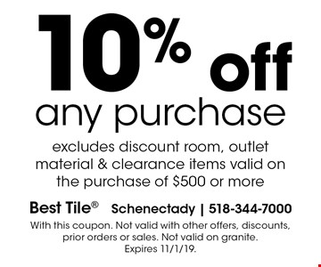 10% off any purchase excludes discount room, outlet material & clearance items valid on the purchase of $500 or more. With this coupon. Not valid with other offers, discounts, prior orders or sales. Not valid on granite. Expires 11/1/19.