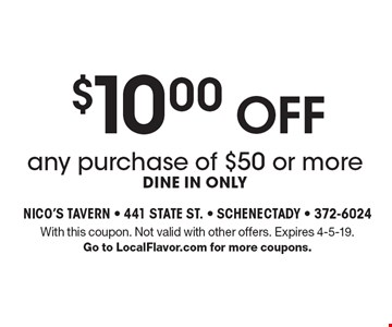 $10.00 off any purchase of $50 or more, dine in only. With this coupon. Not valid with other offers. Expires 4-5-19. Go to LocalFlavor.com for more coupons.