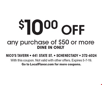 $10.00 off any purchase of $50 or more, dine in only. With this coupon. Not valid with other offers. Expires 5-7-19. Go to LocalFlavor.com for more coupons.