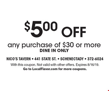 $5 .00 off any purchase of $30 or more dine in only. With this coupon. Not valid with other offers. Expires 8/16/19. Go to LocalFlavor.com for more coupons.