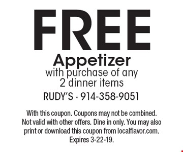 Free Appetizer with purchase of any 2 dinner items. With this coupon. Coupons may not be combined. Not valid with other offers. Dine in only. You may also print or download this coupon from localflavor.com. Expires 3-22-19.