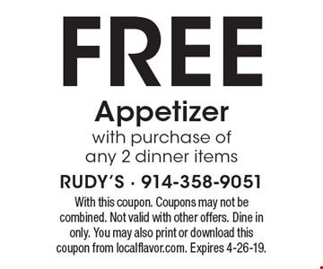 Free Appetizer with purchase of any 2 dinner items. With this coupon. Coupons may not be combined. Not valid with other offers. Dine in only. You may also print or download this coupon from localflavor.com. Expires 4-26-19.