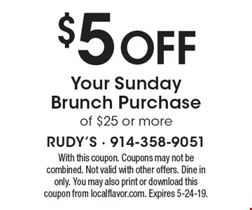 $5 Off Your Sunday Brunch Purchase of $25 or more. With this coupon. Coupons may not be combined. Not valid with other offers. Dine in only. You may also print or download this coupon from localflavor.com. Expires 5-24-19.