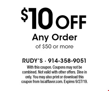 $10 Off Any Order of $50 or more. With this coupon. Coupons may not be combined. Not valid with other offers. Dine in only. You may also print or download this coupon from localflavor.com. Expires 9/27/19.