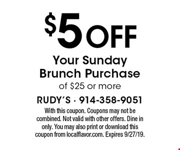 $5 Off Your Sunday Brunch Purchaseof $25 or more. With this coupon. Coupons may not be combined. Not valid with other offers. Dine in only. You may also print or download this coupon from localflavor.com. Expires 9/27/19.