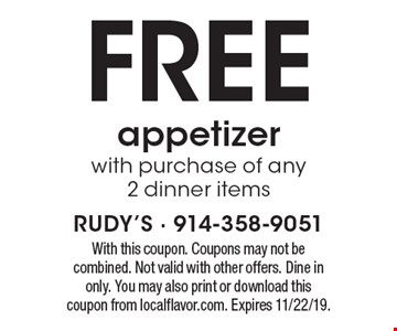 FREE appetizer with purchase of any 2 dinner items. With this coupon. Coupons may not be combined. Not valid with other offers. Dine in only. You may also print or download this coupon from localflavor.com. Expires 11/22/19.