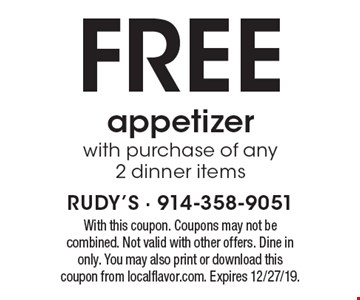 FREE appetizerwith purchase of any 2 dinner items. With this coupon. Coupons may not be combined. Not valid with other offers. Dine in only. You may also print or download this coupon from localflavor.com. Expires 12/27/19.