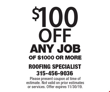 $100 off any job of $1000 or more. Please present coupon at time of estimate. Not valid on prior estimates or services. Offer expires 11/30/19.
