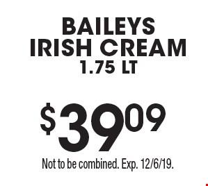$39.09 Baileys Irish cream 1.75 lt. Not to be combined. Exp. 12/6/19.