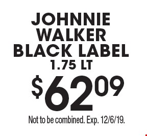 $62.09 Johnnie Walker Black Label 1.75 lt. Not to be combined. Exp. 12/6/19.