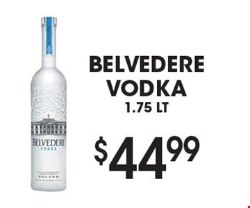$44.99 Belvedere Vodka 1.75 LT.