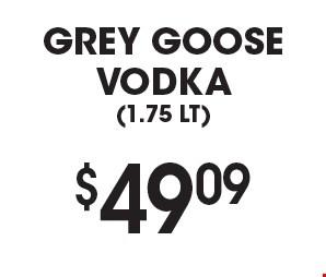 $49.09 Grey Goose Vodka(1.75 LT).