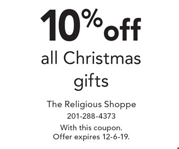 10% off all Christmas gifts. With this coupon. Offer expires 12-6-19.