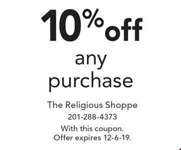 10% off any purchase. With this coupon. Offer expires 12-6-19.