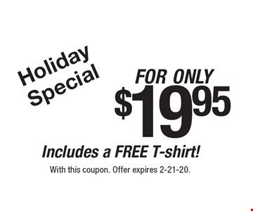 Holiday Special for only $19.95. Includes a FREE T-shirt! With this coupon. Offer expires 2-21-20.