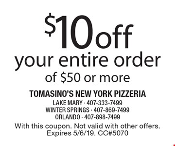 $10 off your entire order of $50 or more. With this coupon. Not valid with other offers. Expires 5/6/19. CC#5070