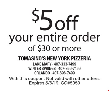 $5 off your entire order of $30 or more. With this coupon. Not valid with other offers. Expires 5/6/19. CC#5050