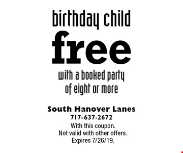 free birthday child with a booked party of eight or more. With this coupon. Not valid with other offers. Expires 7/26/19.