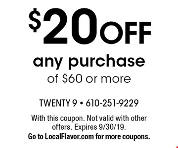 $20 off any purchase of $60 or more. With this coupon. Not valid with other offers. Expires 9/30/19. Go to LocalFlavor.com for more coupons.