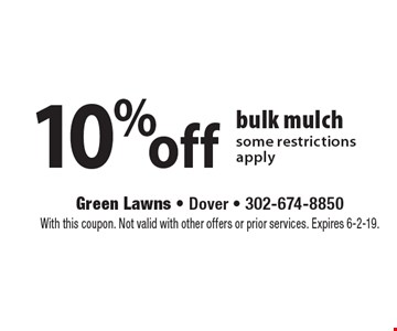 10% off bulk mulch some restrictions apply. With this coupon. Not valid with other offers or prior services. Expires 6-2-19.