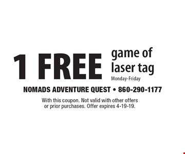 1 FREE game of laser tag. Monday-Friday. With this coupon. Not valid with other offers or prior purchases. Offer expires 4-19-19.