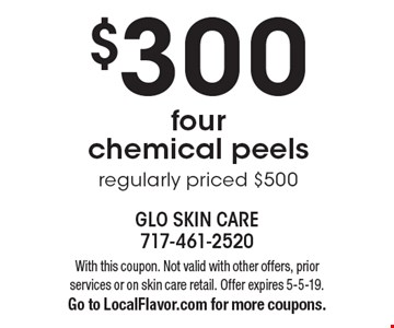 $300 four chemical peels. Regularly priced $500. With this coupon. Not valid with other offers, prior services or on skin care retail. Offer expires 5-5-19. Go to LocalFlavor.com for more coupons.