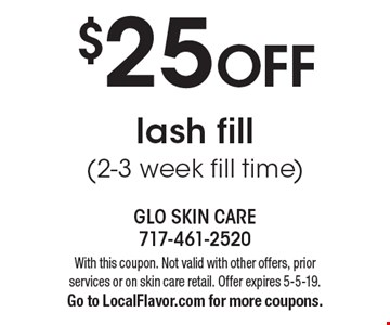 $25 OFF lash fill (2-3 week fill time). With this coupon. Not valid with other offers, prior services or on skin care retail. Offer expires 5-5-19. Go to LocalFlavor.com for more coupons.