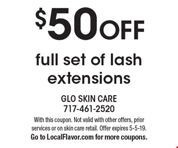 $50 OFF full set of lash extensions. With this coupon. Not valid with other offers, prior services or on skin care retail. Offer expires 5-5-19. Go to LocalFlavor.com for more coupons.