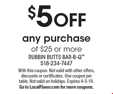 $5 OFF any purchase of $25 or more. With this coupon. Not valid with other offers, discounts or certificates. One coupon per table. Not valid on holidays. Expires 4-5-19.Go to LocalFlavor.com for more coupons.