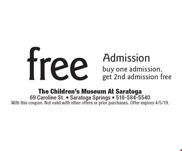 Free admission. Buy one admission, get 2nd admission free. With this coupon. Not valid with other offers or prior purchases. Offer expires 4/5/19.