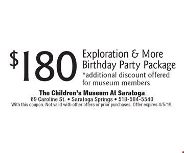 $180 exploration & more birthday party package. Additional discount offered for museum members. With this coupon. Not valid with other offers or prior purchases. Offer expires 4/5/19.
