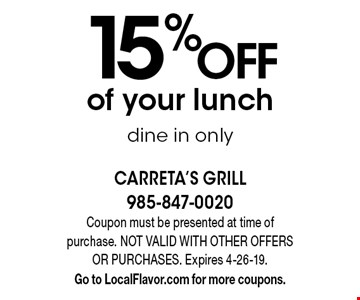 15% OFF of your lunch dine in only. Coupon must be presented at time of purchase. NOT VALID WITH OTHER OFFERS OR PURCHASES. Expires 4-26-19.Go to LocalFlavor.com for more coupons.