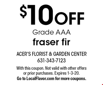 $10 OFF Grade AAA fraser fir. With this coupon. Not valid with other offers or prior purchases. Expires 1-3-20. Go to LocalFlavor.com for more coupons.