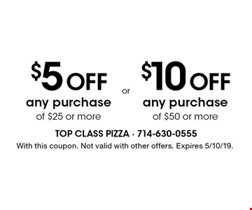 $5 Off any purchase of $25 or more. $10 Off any purchase of $50 or more. With this coupon. Not valid with other offers. Expires 5/10/19.