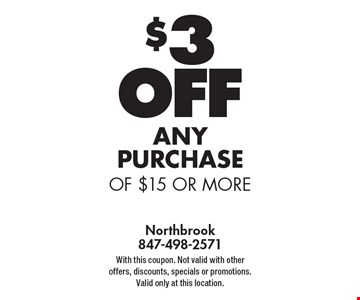 $3 Off any PURCHASE of $15 or more. With this coupon. Not valid with other offers, discounts, specials or promotions. Valid only at this location.