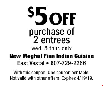 $5 off purchase of 2 entrees. Wed. & Thur. only. With this coupon. One coupon per table. Not valid with other offers. Expires 4/19/19.